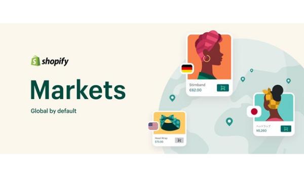 Shopify、越境EC参入を容易にする新ソリューション「Shopify Markets」をリリース